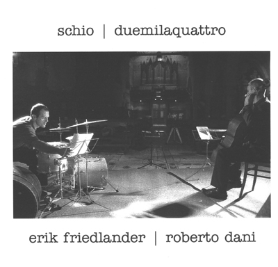 "SCHIO / DUEMILAQUATTRO"" – ERIK FRIEDLANDER e ROBERTO DANI"""